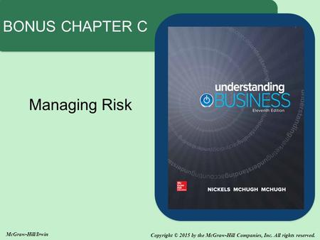 Copyright © 2015 by the McGraw-Hill Companies, Inc. All rights reserved. McGraw-Hill/Irwin Managing Risk BONUS CHAPTER C.