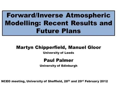 Forward/Inverse Atmospheric Modelling: Recent Results and Future Plans Martyn Chipperfield, Manuel Gloor University of Leeds NCEO meeting, University of.