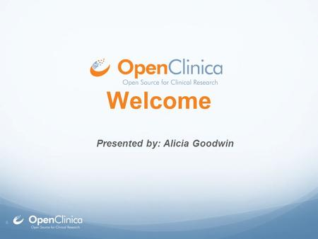 © Welcome Presented by: Alicia Goodwin. ©  OpenClinica Technologies  Product Roadmap  What we're doing now  What to look forward to in the future: