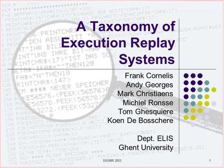 SSGRR 20031 A Taxonomy of Execution Replay Systems Frank Cornelis Andy Georges Mark Christiaens Michiel Ronsse Tom Ghesquiere Koen De Bosschere Dept. ELIS.