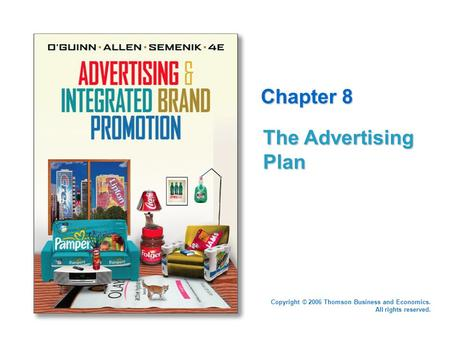 Copyright © 2006 Thomson Business and Economics. All rights reserved. Chapter 8 The Advertising Plan.