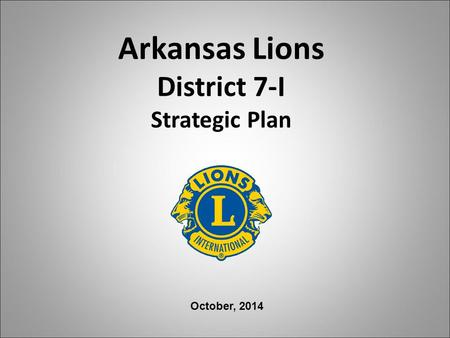Arkansas Lions District 7-I Strategic Plan October, 2014.