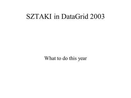 SZTAKI in DataGrid 2003 What to do this year. Topics ● Application monitoring (GRM) ● Analysis and Presentation (Pulse) ● Performance of R-GMA.