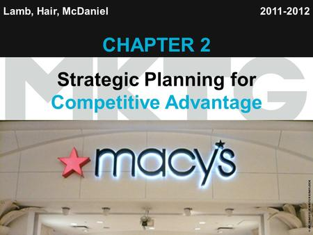 Chapter 2 Copyright ©2012 by Cengage Learning Inc. All rights reserved 1 Lamb, Hair, McDaniel CHAPTER 2 Strategic Planning for Competitive Advantage 2011-2012.