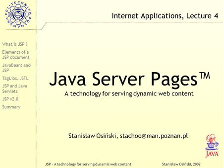Stanisław Osiński, 2002JSP – A technology for serving dynamic web content Java Server Pages™ A technology for serving dynamic web content Stanisław Osiński,