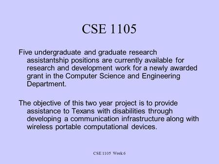 CSE 1105 Week 6 CSE 1105 Five undergraduate and graduate research assistantship positions are currently available for research and development work for.
