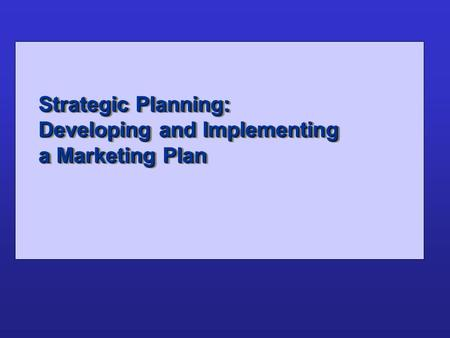 Strategic Planning: Developing and Implementing a Marketing Plan.