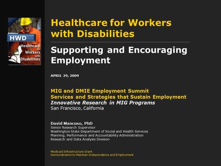 Healthcare for Workers with Disabilities Supporting and Encouraging Employment APRIL 29, 2009 MIG and DMIE Employment Summit Services and Strategies that.