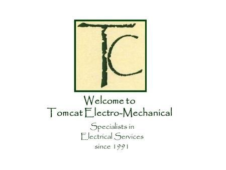 Welcome to Tomcat Electro-Mechanical Specialists in Electrical Services since 1991.