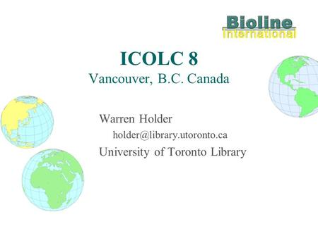 ICOLC 8 Vancouver, B.C. Canada Warren Holder University of Toronto Library.