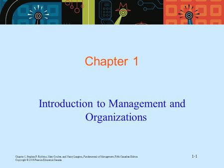 Chapter 1, Stephen P. Robbins, Mary Coulter, and Nancy Langton, Fundamentals of Management, Fifth Canadian Edition 1-1 Copyright © 2008 Pearson Education.