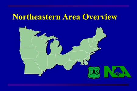 Northeastern Area Overview. Our Mission Lead and help support sustainable forest management and use of forests across the landscape to provide benefits.