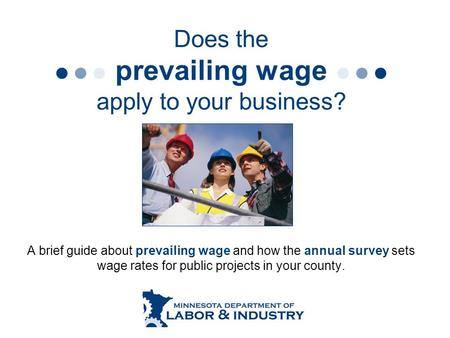Does the prevailing wage apply to your business? A brief guide about prevailing wage and how the annual survey sets wage rates for public projects in your.