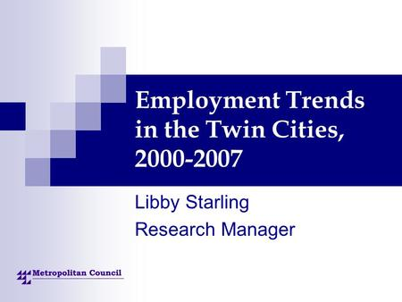 Employment Trends in the Twin Cities, 2000-2007 Libby Starling Research Manager.