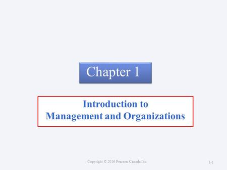 Chapter 1 Introduction to Management and Organizations Copyright © 2016 Pearson Canada Inc. 1-1.