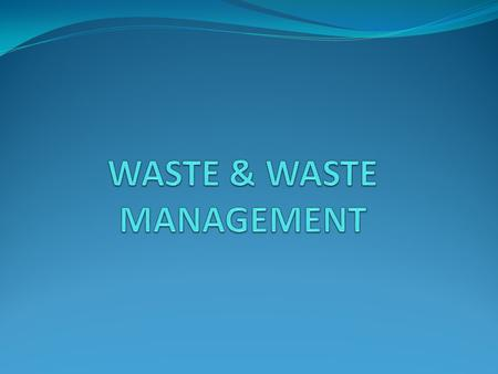 WASTE any material that has no further value to its producer The Nature of Waste Ways of classifying wastes: Solid waste Liquid waste Gas wastes Hazardous.