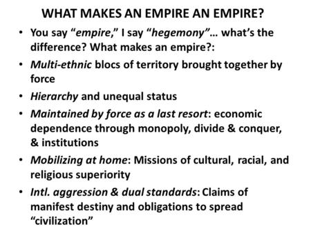 "WHAT MAKES AN EMPIRE AN EMPIRE? You say ""empire,"" I say ""hegemony""… what's the difference? What makes an empire?: Multi-ethnic blocs of territory brought."