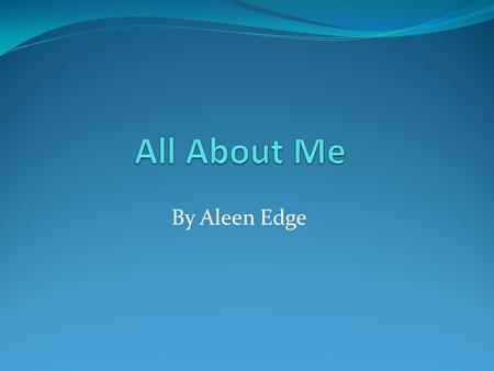 By Aleen Edge. Learn All About… Me Family Educational Background Current Job Hobbies.