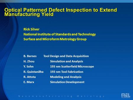 Nanomanufacturing Metrology Optical Patterned Defect Inspection to Extend Manufacturing Yield Rick Silver National Institute of Standards and Technology.