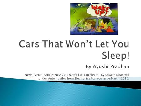 By Ayushi Pradhan News Event: Article: New Cars Won't Let You Sleep! By Shweta Dhadiwal Under Automobiles from Electronics For You Issue March 2010.