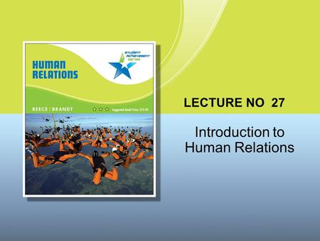 LECTURE NO 27 Introduction to Human Relations. Copyright © Houghton Mifflin Company. All rights reserved.1 | 2 SUMMARY OF THE PREVIOUS LECTURE NO 26 Methods.