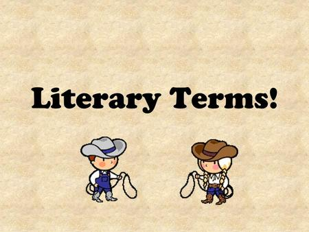 Literary Terms!. PLOT The sequence of events in a story.