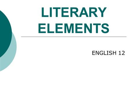 LITERARY ELEMENTS ENGLISH 12. PLOT  Describes the structure of the story. It shows the arrangement of events and actions within a story.
