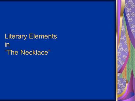 "Literary Elements in ""The Necklace"". Elements of Plot Plot – The sequence of events in a story including… Exposition – The early part of the story which."
