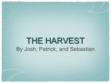 THE HARVEST By Josh, Patrick, and Sebastian. Plot Summary The plot of the story is where these young boys wonder what old Don Trine does everyday. So.
