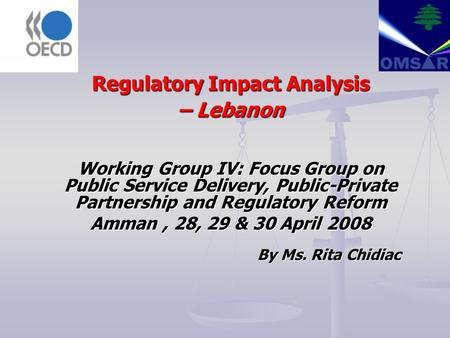 Regulatory Impact Analysis – Lebanon Working Group IV: Focus Group on Public Service Delivery, Public-Private Partnership and Regulatory Reform Amman,