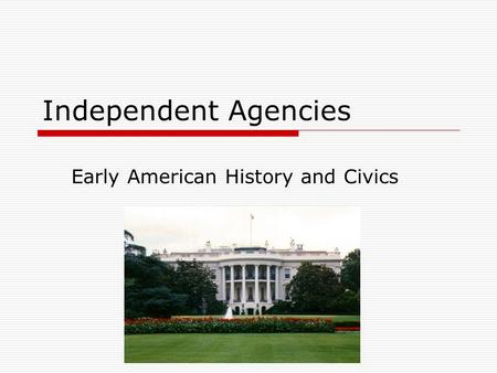 Independent Agencies Early American History and Civics.