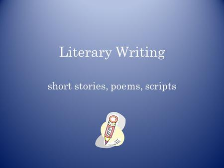 "Literary Writing short stories, poems, scripts. ""Students need to explore a variety of fiction before they are asked to write their own. They need opportunities."