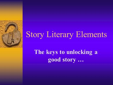 Story Literary Elements The keys to unlocking a good story …