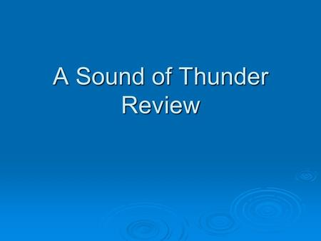 "A Sound of Thunder Review. The plot of ""A Sound of Thunder"" is based on a theoretical cause-and-effect chain that might look something like this: A Sound."