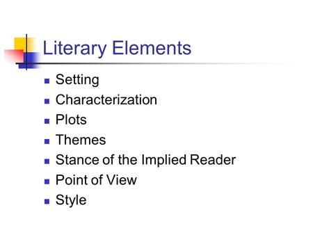 Literary Elements Setting Characterization Plots Themes Stance of the Implied Reader Point of View Style.