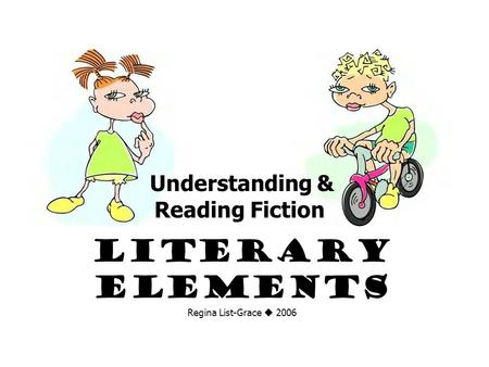 Understanding & Reading Fiction Literary Elements Regina List-Grace  2006.