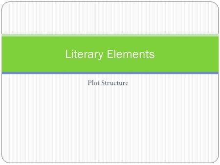 Literary Elements Plot Structure.