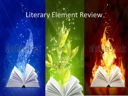 Literary Element Review. Characters Protagonist: main character/main figure Antagonist: character who opposes protagonist Direct characterization: writer.