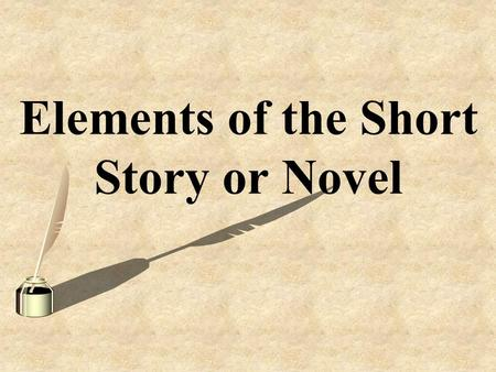 Elements of the Short Story or Novel. Character The character can be revealed through the character's actions, speech, and appearance. It can also be.