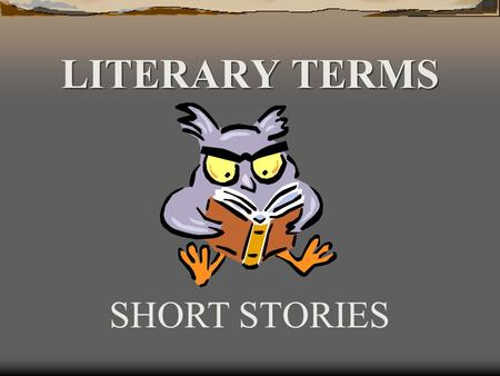 LITERARY TERMS SHORT STORIES. 1. Fiction- writing that comes from the author's imagination 2. Short story- a work of fiction that can be read in one sitting.