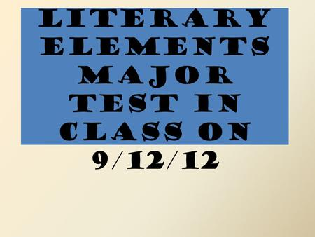 Literary Elements Major Test in class on 9/12/12.