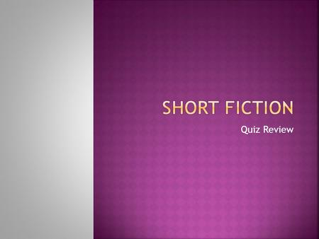 SHORT FICTION Quiz Review.