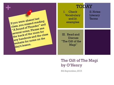 "+ The Gift of The Magi by O'Henry 8th September, 2015 If you were absent last class, you missed reading ""A Sound of Thunder"" and several notes. Please."
