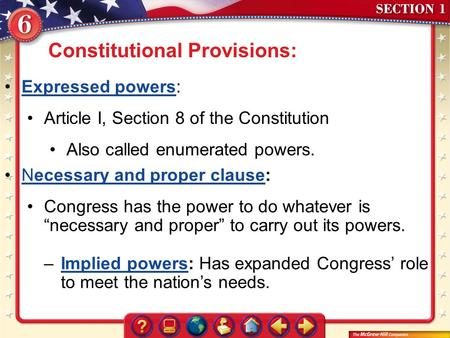 Section 1 Constitutional Provisions: Expressed powers:Expressed powers Article I, Section 8 of the Constitution Also called enumerated powers. Necessary.