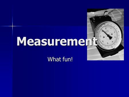 Measurement What fun!. Volume Units of volume include: The amount of 3-dimensional space an object occupies. Capacity. Units of volume include: The amount.