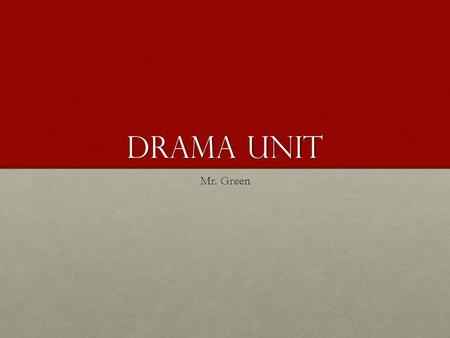 "Drama Unit Mr. Green. Three Elements Literary Elements= ""Story"" Technical Elements= ""Stuff"" Performance Elements= ""Stamina"""