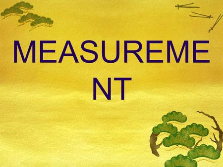 MEASUREME NT. Measurement Determination of amount of something Number value and a unit Unit – standard amount that everyone agrees with.