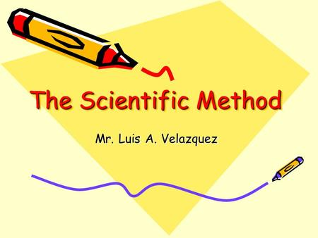 The Scientific Method Mr. Luis A. Velazquez. What is the scientific method? Is a step by step process to understand nature. Scientists use an experiment.