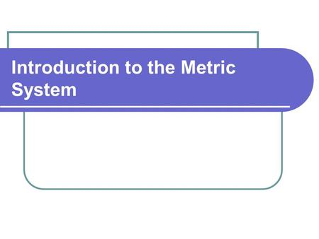 Introduction to the Metric System. History Created during French Revolution in 1790 French King overthrown National Assembly of France sets up new government.