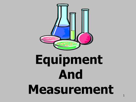 1 Equipment And Measurement 2 SI Units are... International Standards Abbreviated SI from the French Le Systeme Internationale d'Unites.